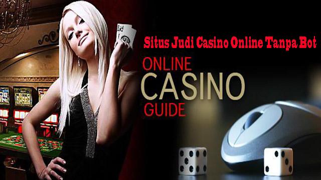 Situs Judi Casino Online Tanpa Bot