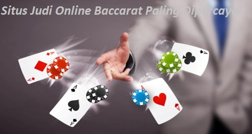 Situs Judi Online Baccarat Paling Dipercayai