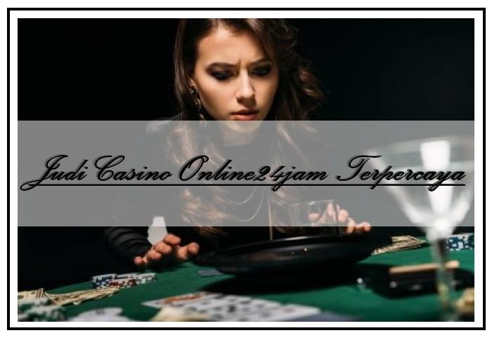 Judi Casino Online24jam Terpercaya (2)
