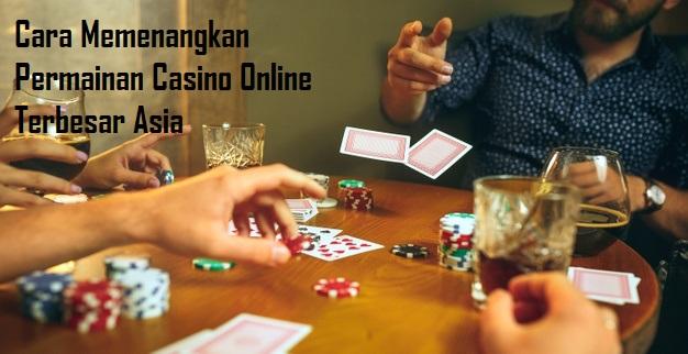 Cara Memenangkan Permainan Casino Online Terbesar Asia