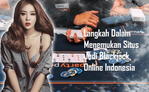 Langkah Dalam Menemukan Situs Judi Blackjack Online Indonesia