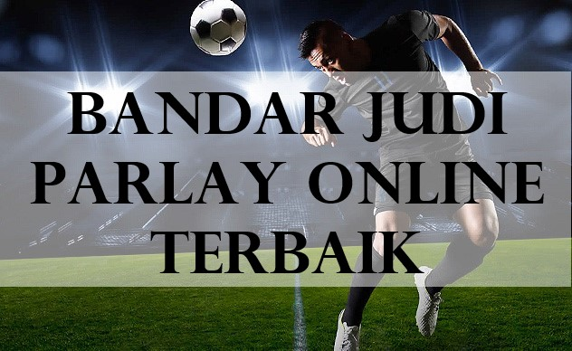 Bandar Judi Parlay Online Terbaik