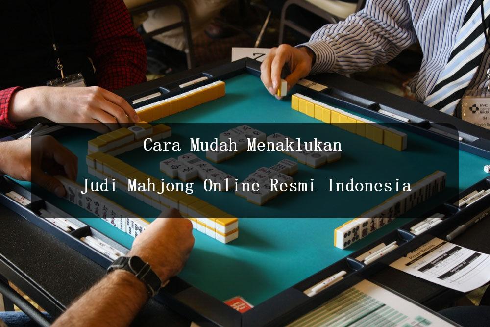 Cara Mudah Menaklukan Judi Mahjong Online Resmi Indonesia